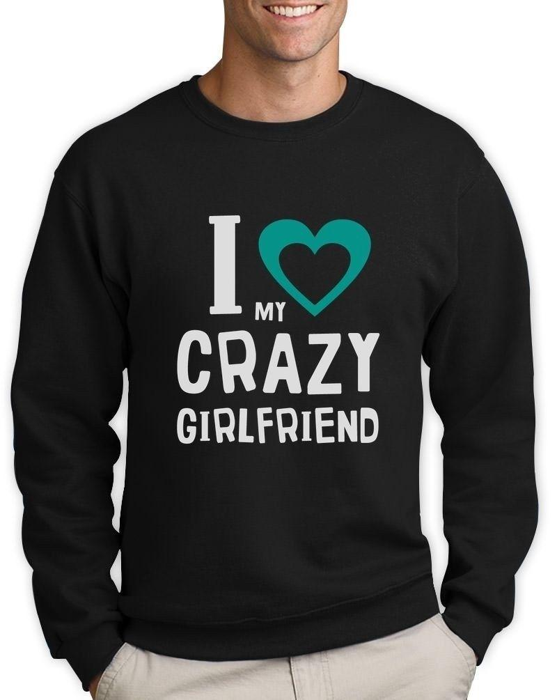 I Love My Crazy Girlfriend Couples Valentines Day Sweatshirt Gift