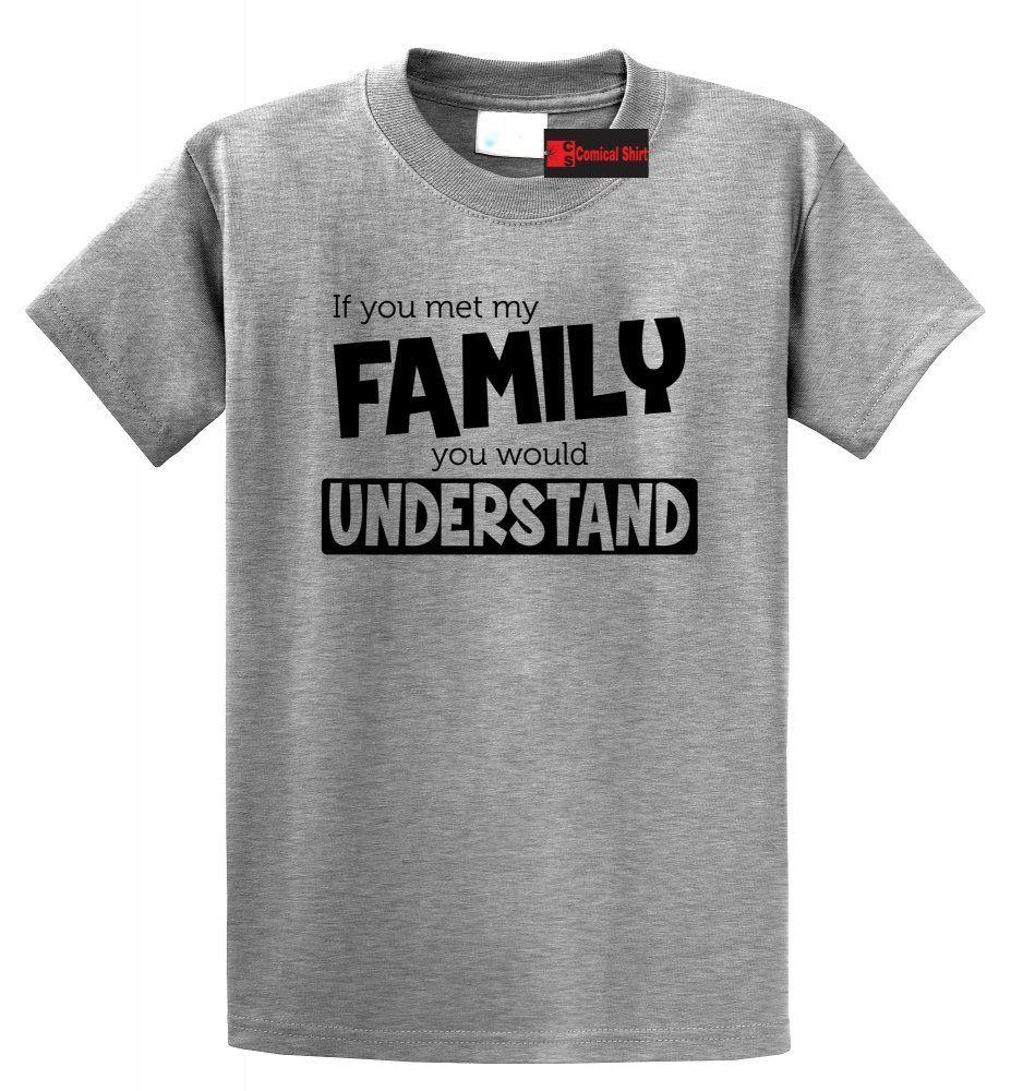 6dc617d73 If You Met My Family Understand Funny T Shirt Sister Brother Tee S 5XL  Funny Unisex Casual Tee Gift One Day Shirts Themed Shirts From  Elite_direct, ...