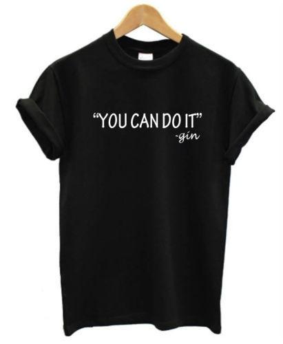 0dcb52e6a3b49 You Can Do It GIN T Shirt Mens Womens Funny Joke Pub Alcohol Gift Present  The T Shirt T Shirts Designer From Cyclingteeshirt