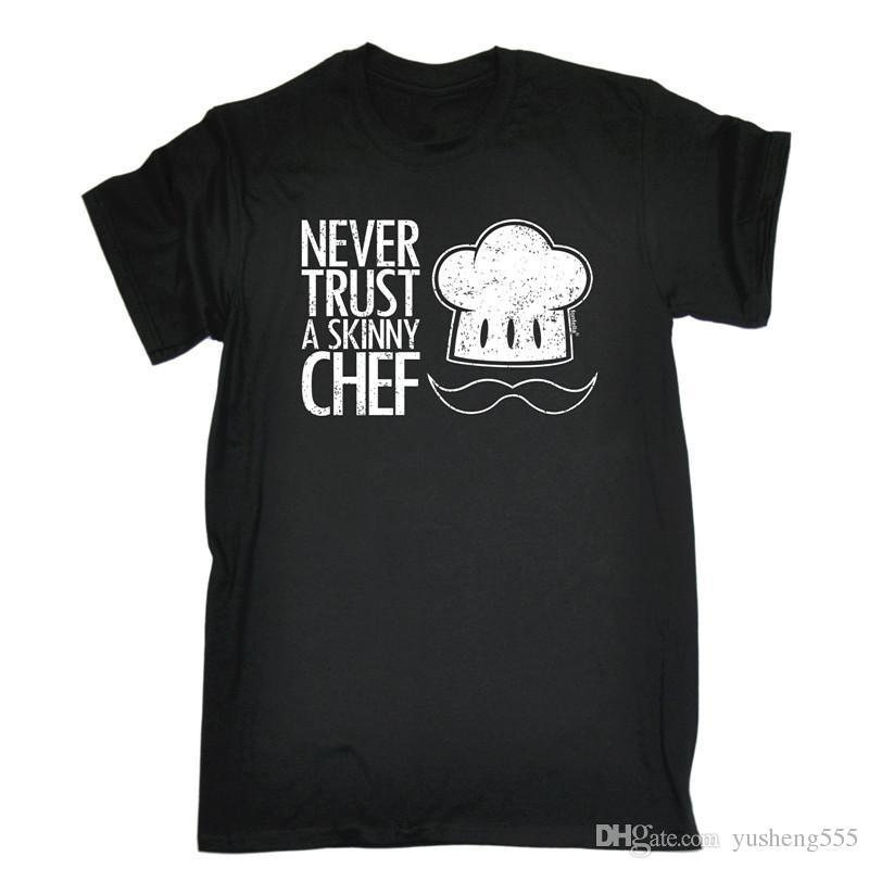 7c33f233d4e NEVER TRUST A SKINNY CHEF T SHIRT Kitchen Cook Accessories Funny Birthday  Gift T Shirt Summer Style Fashion Men T Shirt Tee Shirt For Sale Worlds Funniest  T ...