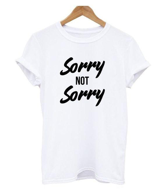 Sorry Not Sorry T Shirt Women Funny Cool Tumblr Tshirt Summer Style ...