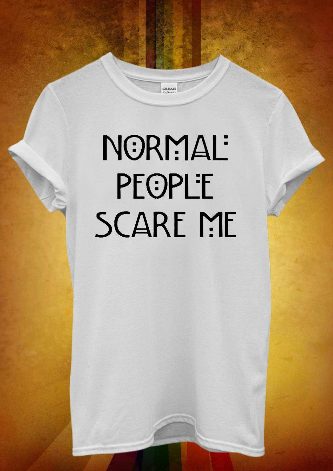 84df38905 Normal People Scare Me Funny Hipster Men Women Unisex T Shirt Tank Top Vest  326 Casual Funny Unisex Tee Gift It T Shirt Design Clever Tee Shirts From  ...