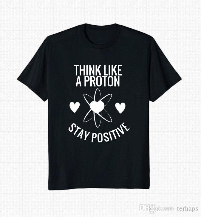 37c96e9beb27 Think Like A Proton Stay Positive Men'S Black T Shirt Dirty T Shirts  Graphic Tee Shirts From Tshirt2you, $10.68| DHgate.Com