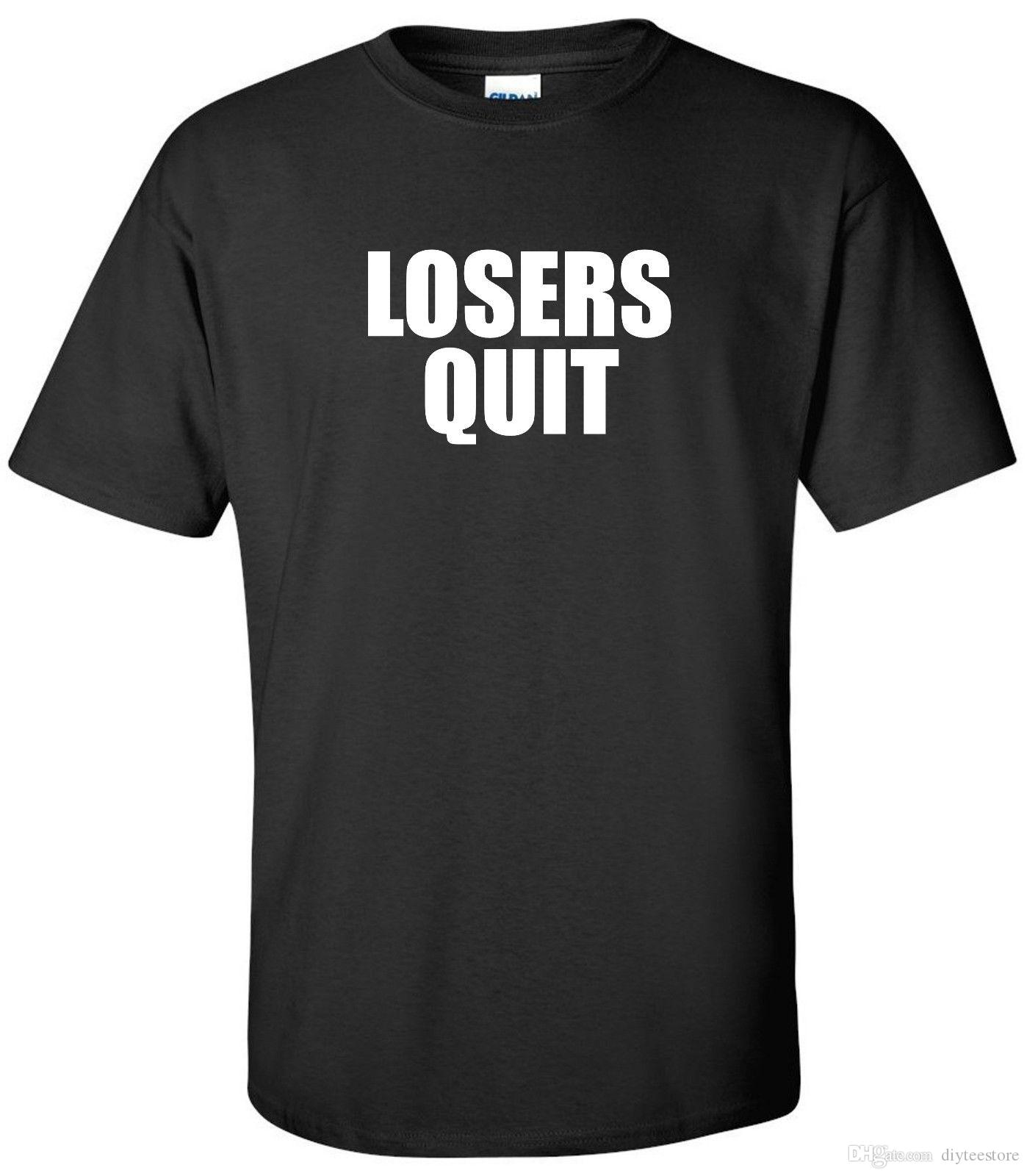 62edc8318db Losers Quit T Shirt Football Basketball Baseball Support Dropship  Motivational Shirt T Shirt Men Rock Custom Short Sleeve Boyfriend S Plus S Tee  Shirts For ...