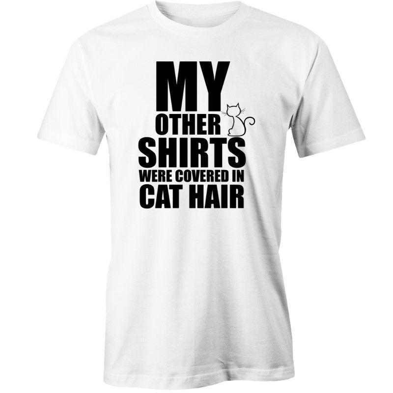 53dcedd1 My Other Shirts Were Covered In Cat Hair T Shirt Cats Animal Design Your  Own T Shirts Womens Shirt From Moonprinted, $11.01| DHgate.Com