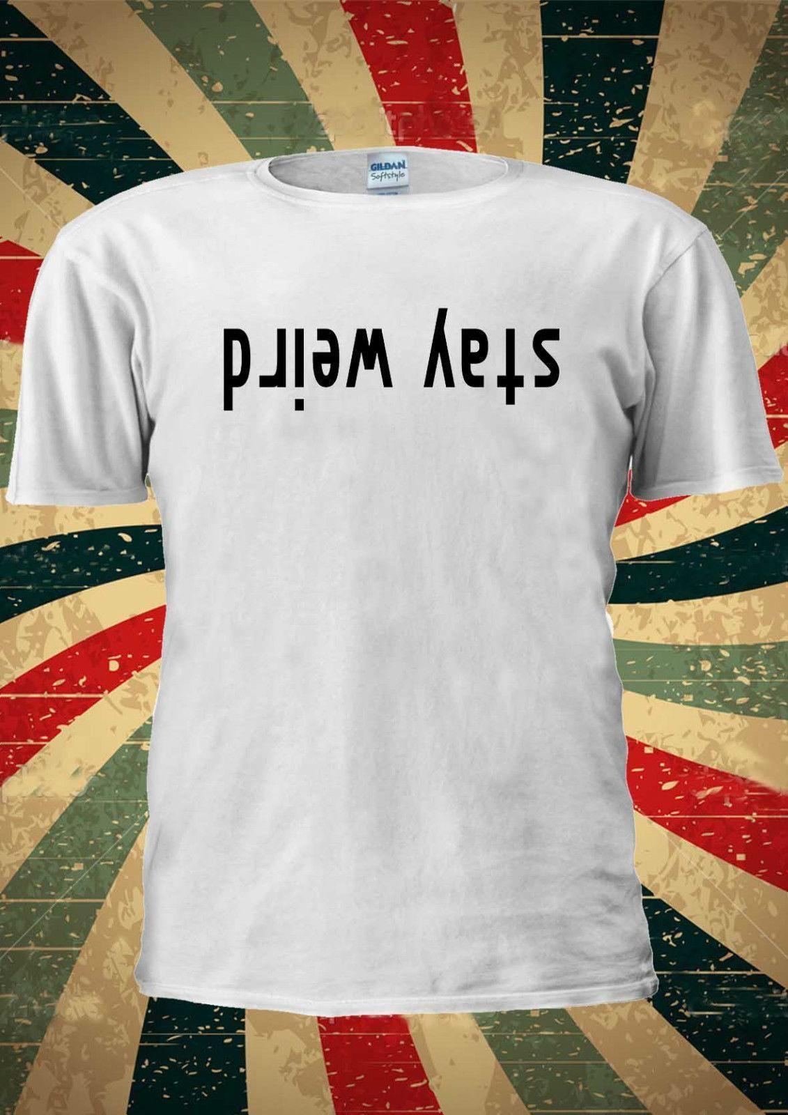 c5ba2bb98 Stay Weird Reverse Funny T Shirt Vest Top Men Women Unisex 1858 T Shirt  Design Template Funny T Shirt From Lijian15, $11.37| DHgate.Com