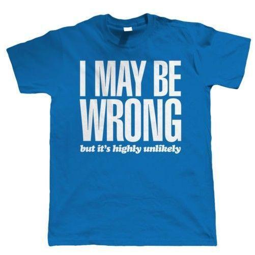 I May Be Wrong Mens Funny T Shirt Gift For Dad Him Birthday Humor