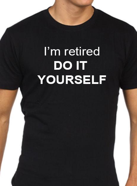 Funny mens im retired do it yourself t shirt gift present funny mens im retired do it yourself t shirt gift present retirement t shirt t shirts from tshirtemperor 1156 dhgate solutioingenieria Choice Image