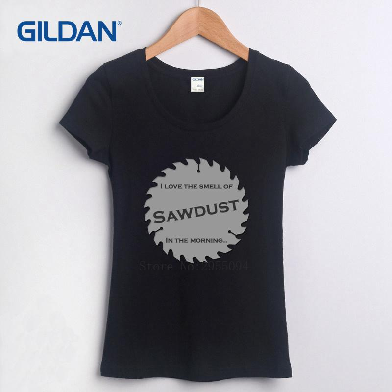 Sawdust T Shirt Carpenter Woodworking Tools I Love The Smell Of Saws In The Morning  Tee Binford Ladies Glitter Time Cotton Shirts White T Shirts From ... 0e59265d8e1b