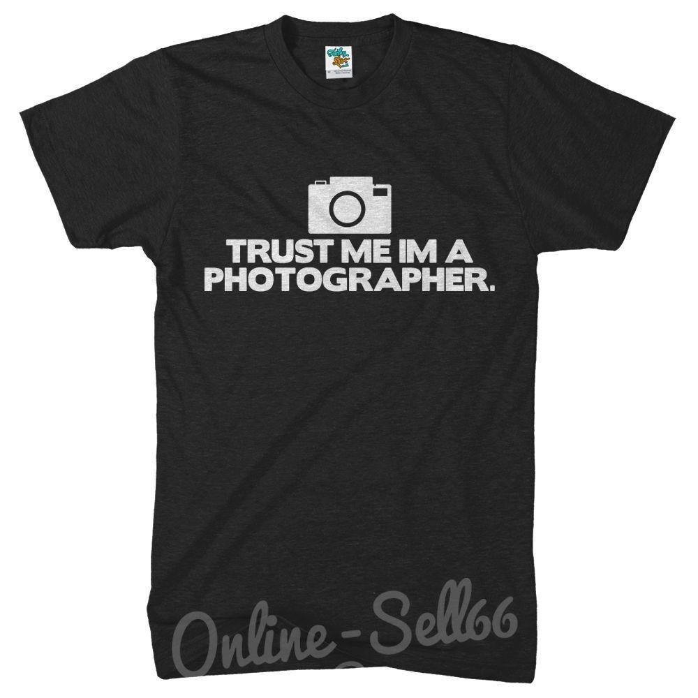 13511d8258 Trust Me Im A Photographer Mens Funny Tshirt Photography Camera Gift Top T  Shirt Fashiont Shirt Womens Men Printing Of T Shirt All That Tshirt From ...