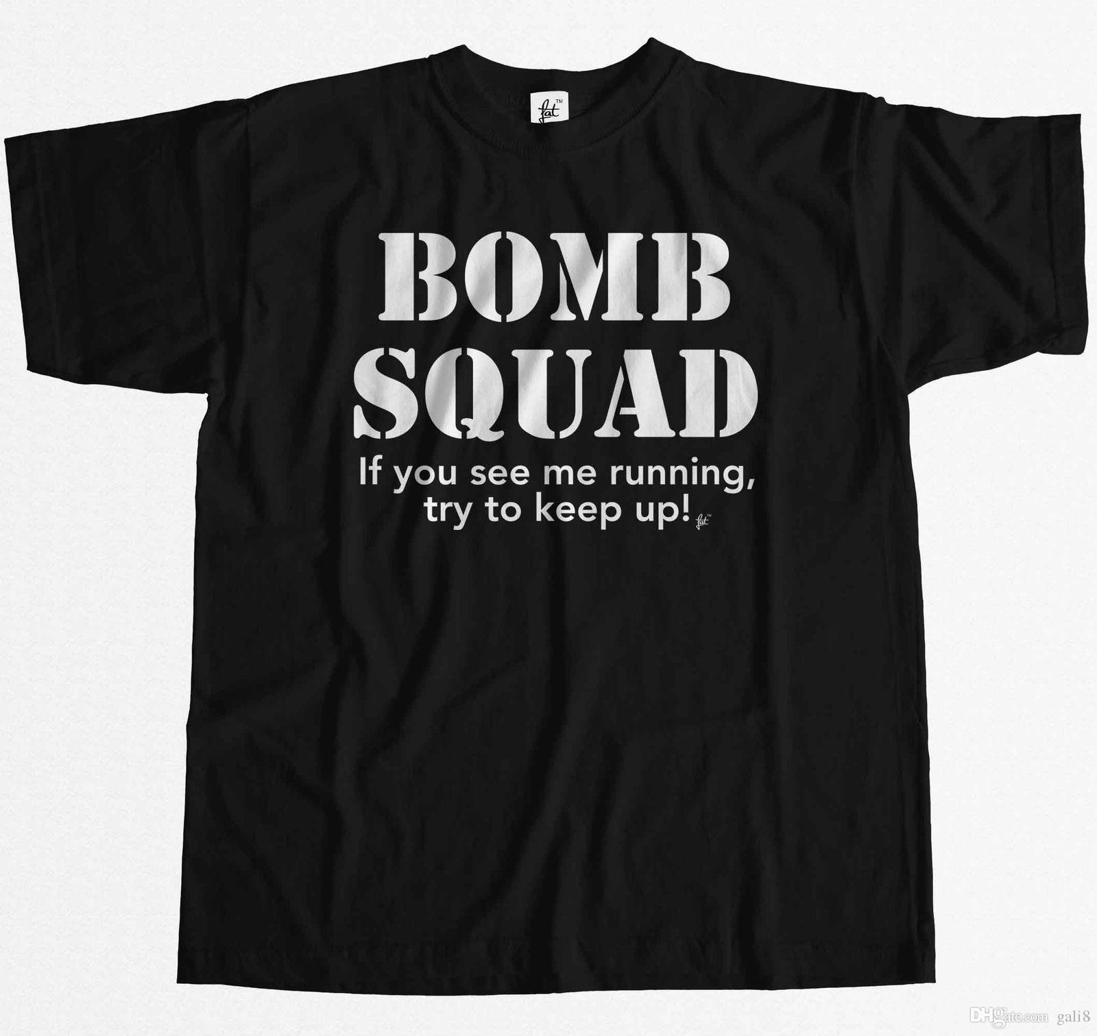 0017bd7b1 Bomb Squad If You See Me Running Try To Keep Up! Mens T Shirt Print On Tee  Shirt Go T Shirts From Gali8, $11.68| DHgate.Com