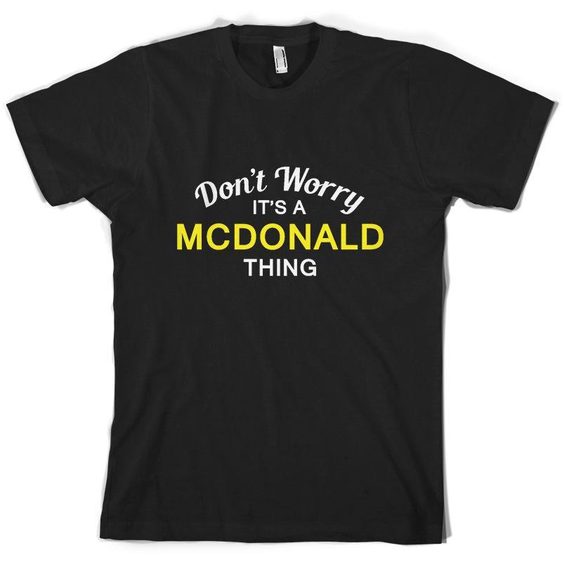 a3fc7c718 Don'T Worry It'S A MCDONALD Thing! Mens T Shirt Family Custom Name T Shirt  Designs Cool Shirts From Marcusdover, $11.01| DHgate.Com