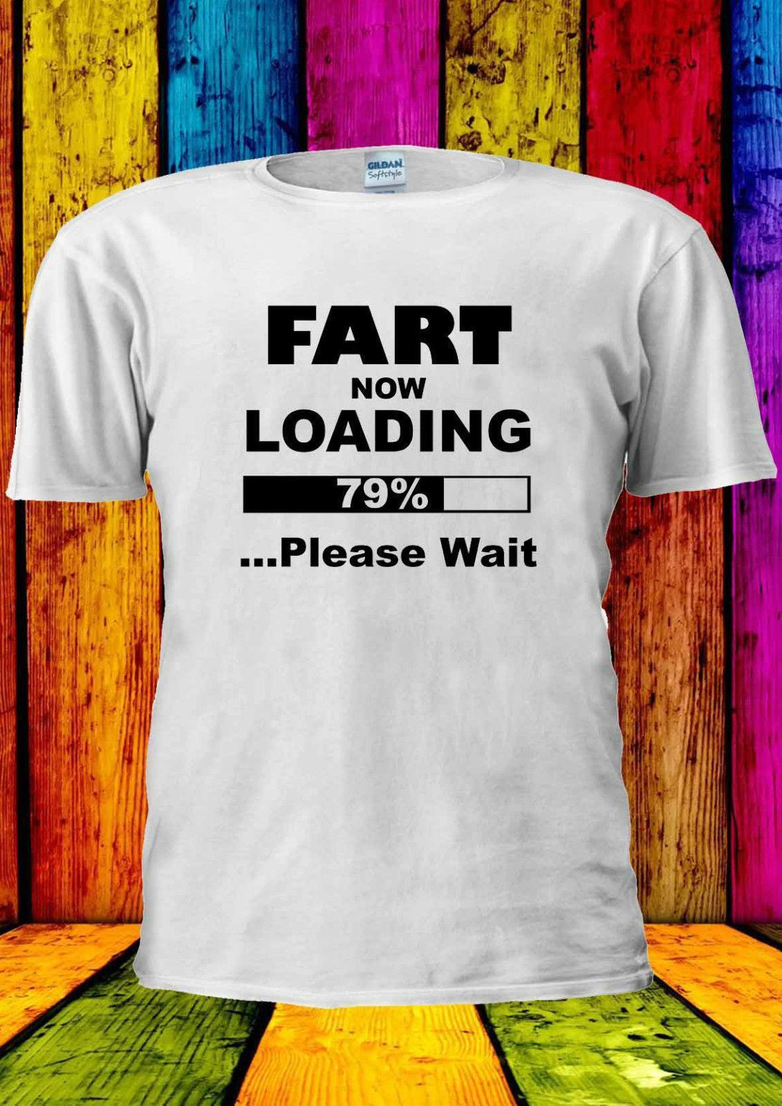 2783ddca5c62f3 Fart Now Loading 79% Please Wait T Shirt Vest Tank Top Men Women Unisex  1828 Really Funny Shirts Clothes T Shirt From Amesion75