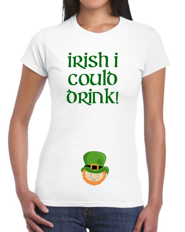 02ca7494c2e Irish I Could Drink T Shirt Pregnancy St Patrick S Day Maternity Women  EM166 Cartoon T Shirt Men Unisex Offensive T Shirt T Shirt Slogan From  Cls6688524