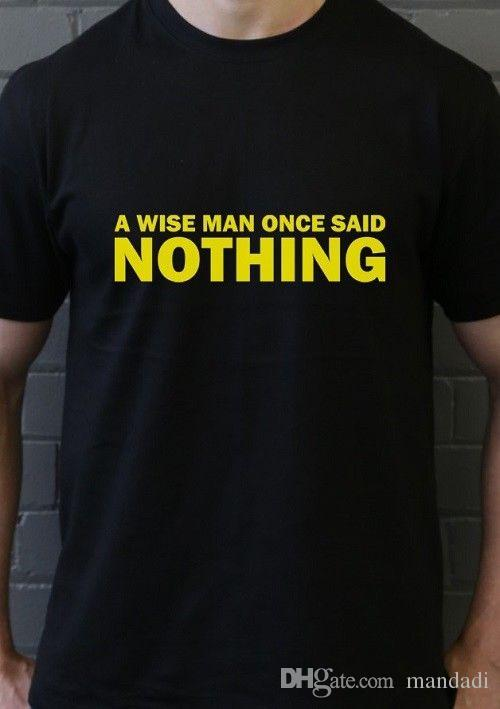A Wise Man Once Said Nothing Funny T Shirt Tee Smart Quiet Shut Up