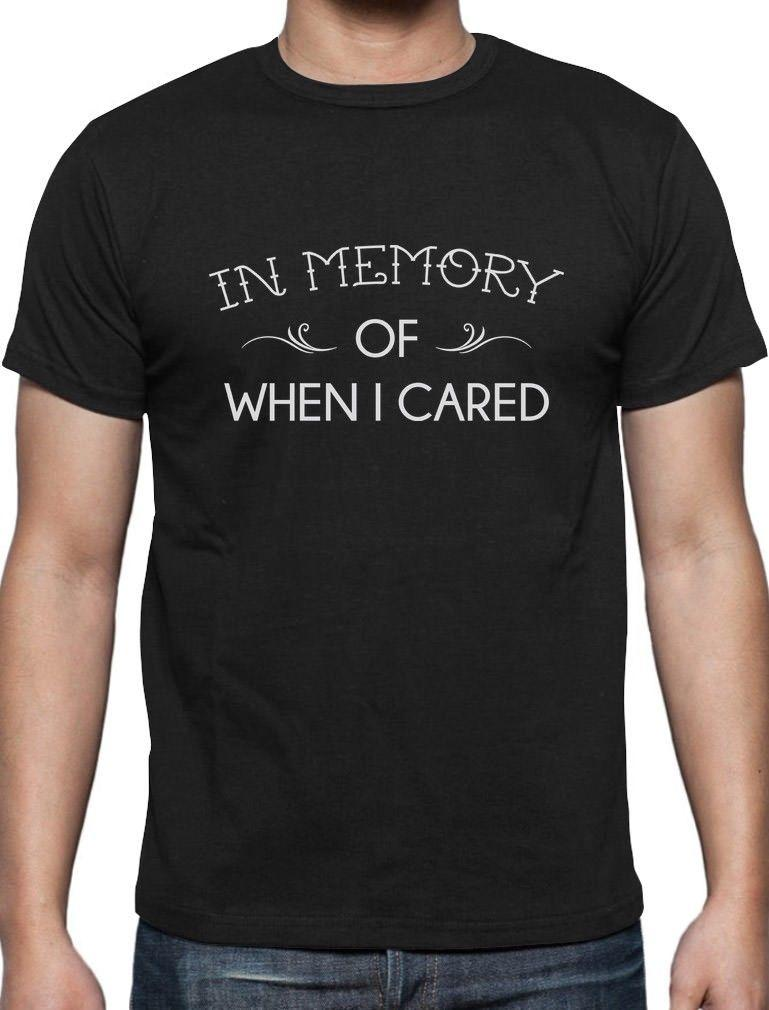 1486357a In Memory Of When I Cared Funny Sarcastic T Shirt Gift Idea T Shirt On Shirt  Online Tee Shirts Shopping From Tshirtbuzz, $11.01| DHgate.Com