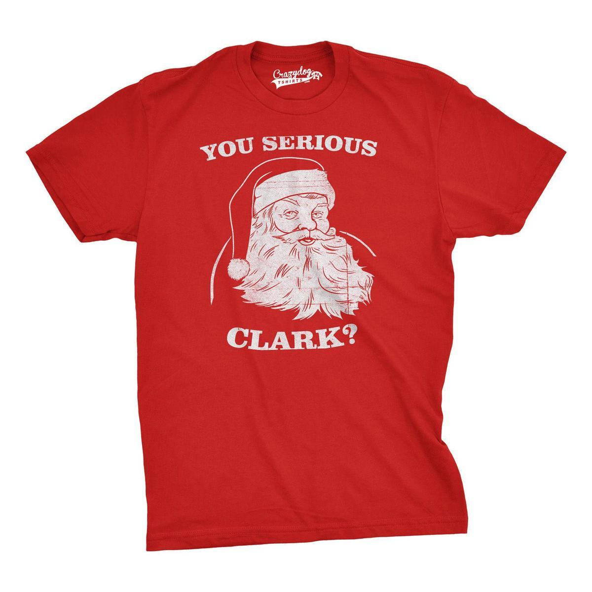 fa6a9476bdfd1 You Serious Clark T Shirt Funny Christmas Shirt Xmas Movie Tee Metal T  Shirts Cotton Shirt From Amesion42