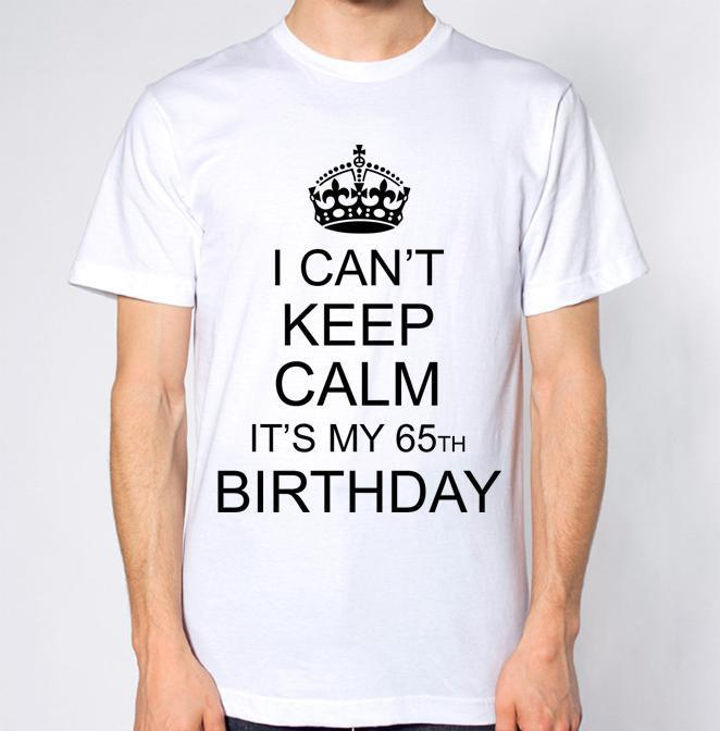 I CanT Keep Calm ItS My 65th Birthday T Shirt Online Shopping Print On From Yuxin0003 1467