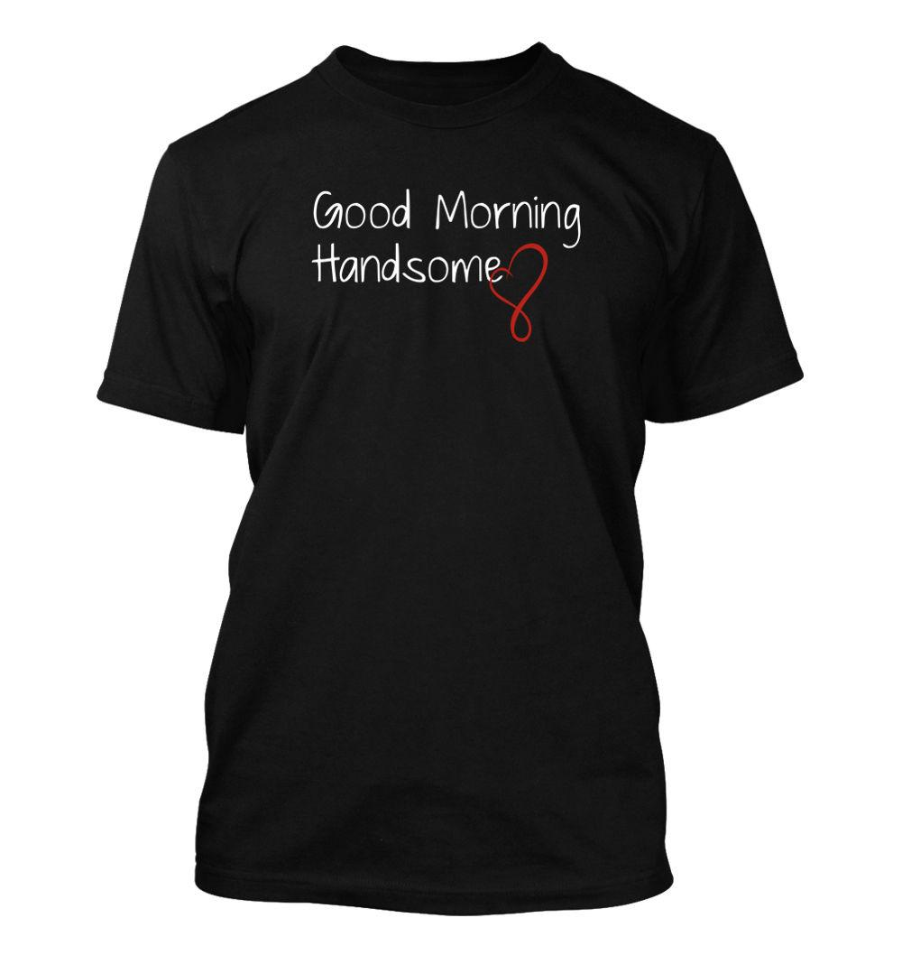 Good Morning Handsome #149 - Men s T-Shirt - Funny Humor Comedy Valentine s  Day Summer Men S fashion Casual Short Sleeve TEE