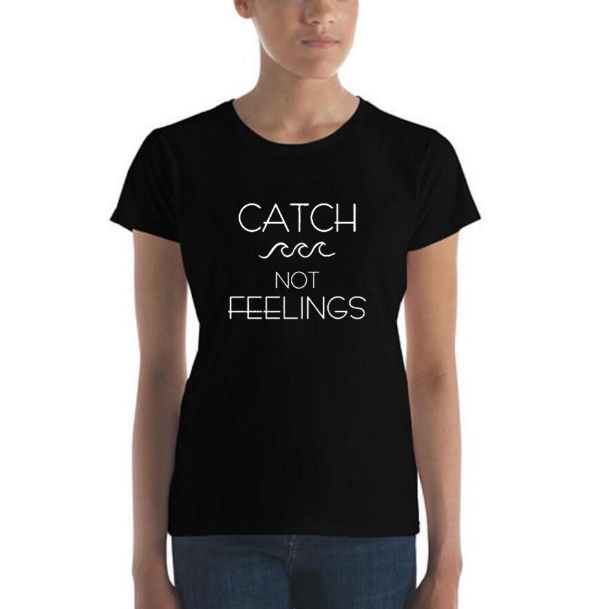 e379286d4e5 Women's Tee Catch Waves Not Feelings Tumblr Hipster Party T Shirt Women  Clothing Summer Tops 2018 New Fashion Graphic Tee Shirt Femme