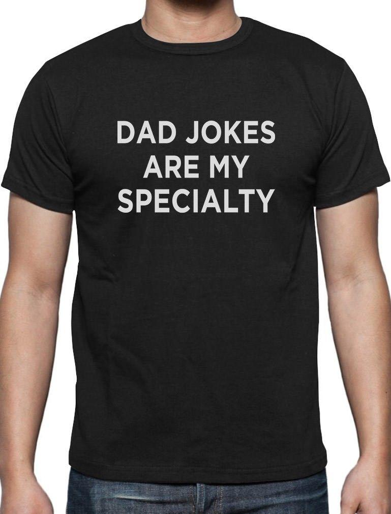 106c7f24 Dad Jokes Are My Specialty Funny Father's Day Gift For Dad T-Shirt Cool Gift  2018 New Tee Print Men T-Shirt Tops Hip Hop Short T Shirt