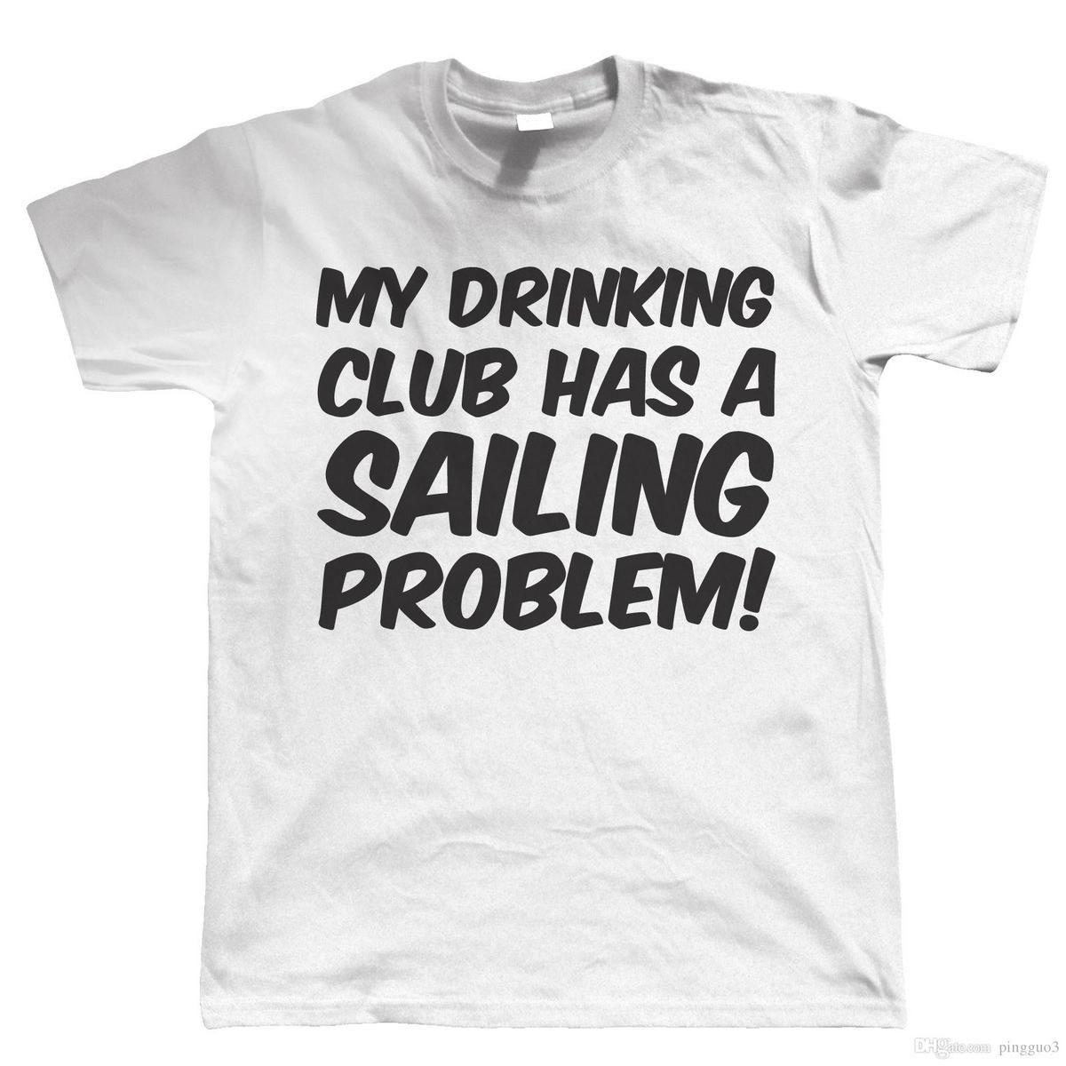 5a5e701c My Drinking Club Has A Sailinger Problem, Mens Funny Sailinger T Shirt  Cheap Price 100 % Cotton T Shirts Basic Models Top Tee Online Shop T Shirt  Shirts ...