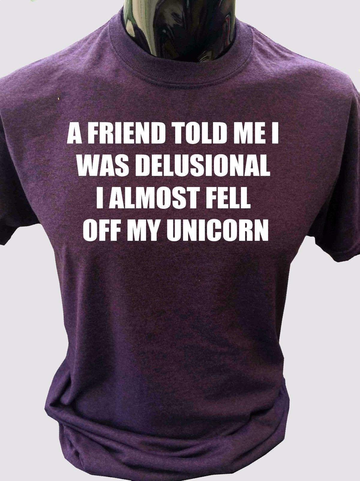 150a4102b Details Zu A Friend Told Me I Was Delusional I Almost Fell Off My Unicorn T  Shirt Funny Design T Shirts Casual Shirts From Lukehappy13, $12.96|  DHgate.Com