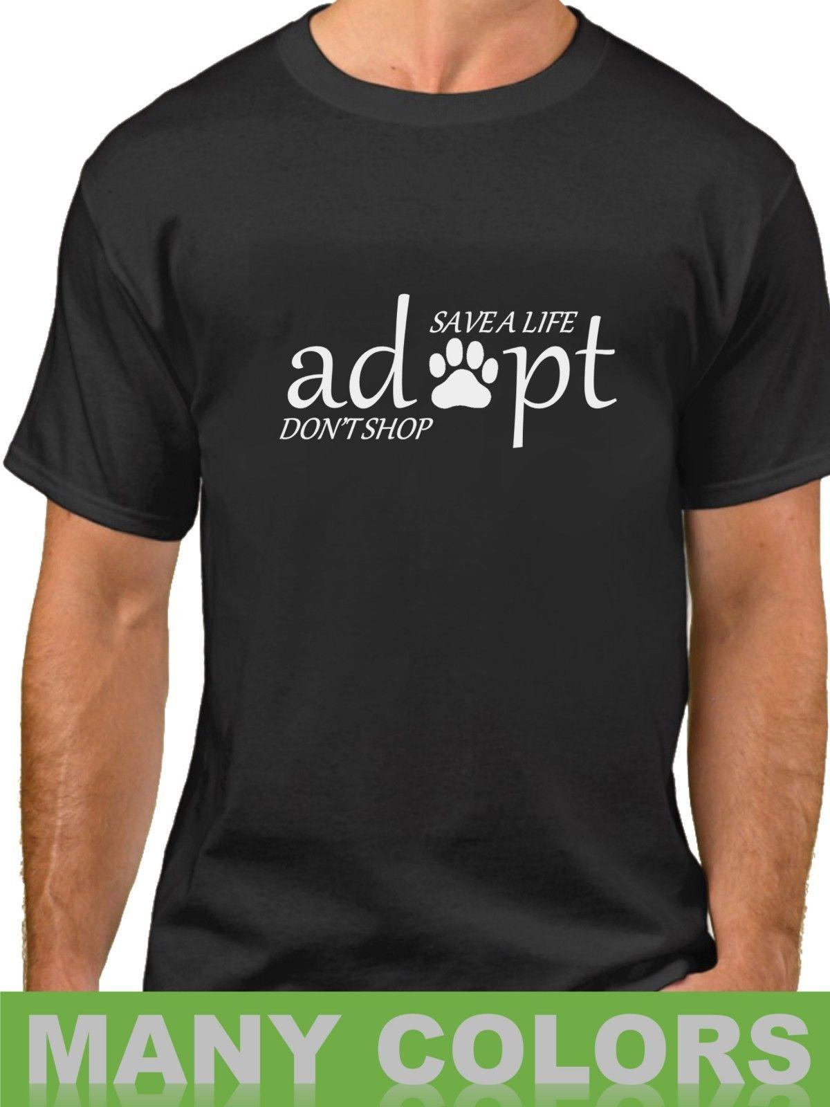89006ac19718 Save A Life Adopt Don't Shop Men's Shirt Animal Rescue Tee I Love My Pet Dog  CatFunny free shipping Unisex Casual tee gift