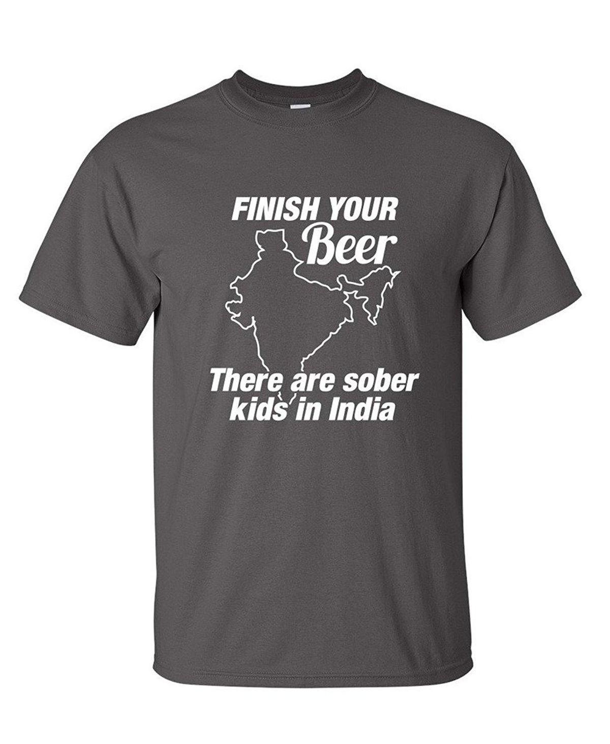ce9259a2 Finish Your Beer There Are Sober Kids In India College Mens Funny T Shirt  White T Shirts Offensive T Shirts From Amesion2402, $12.08| DHgate.Com