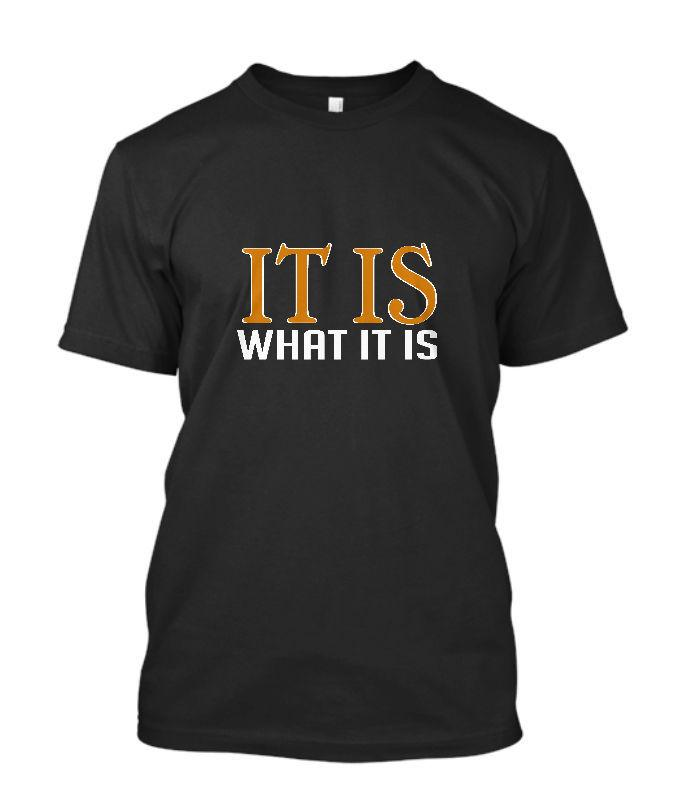 08a3845d New It Is What It Is Funny Quote Mens Black T Shirt Size S 5XL Tees Custom  Jersey T Shirt Ts Shirts A Team Shirts From Qz3183389644, $16.24| DHgate.Com