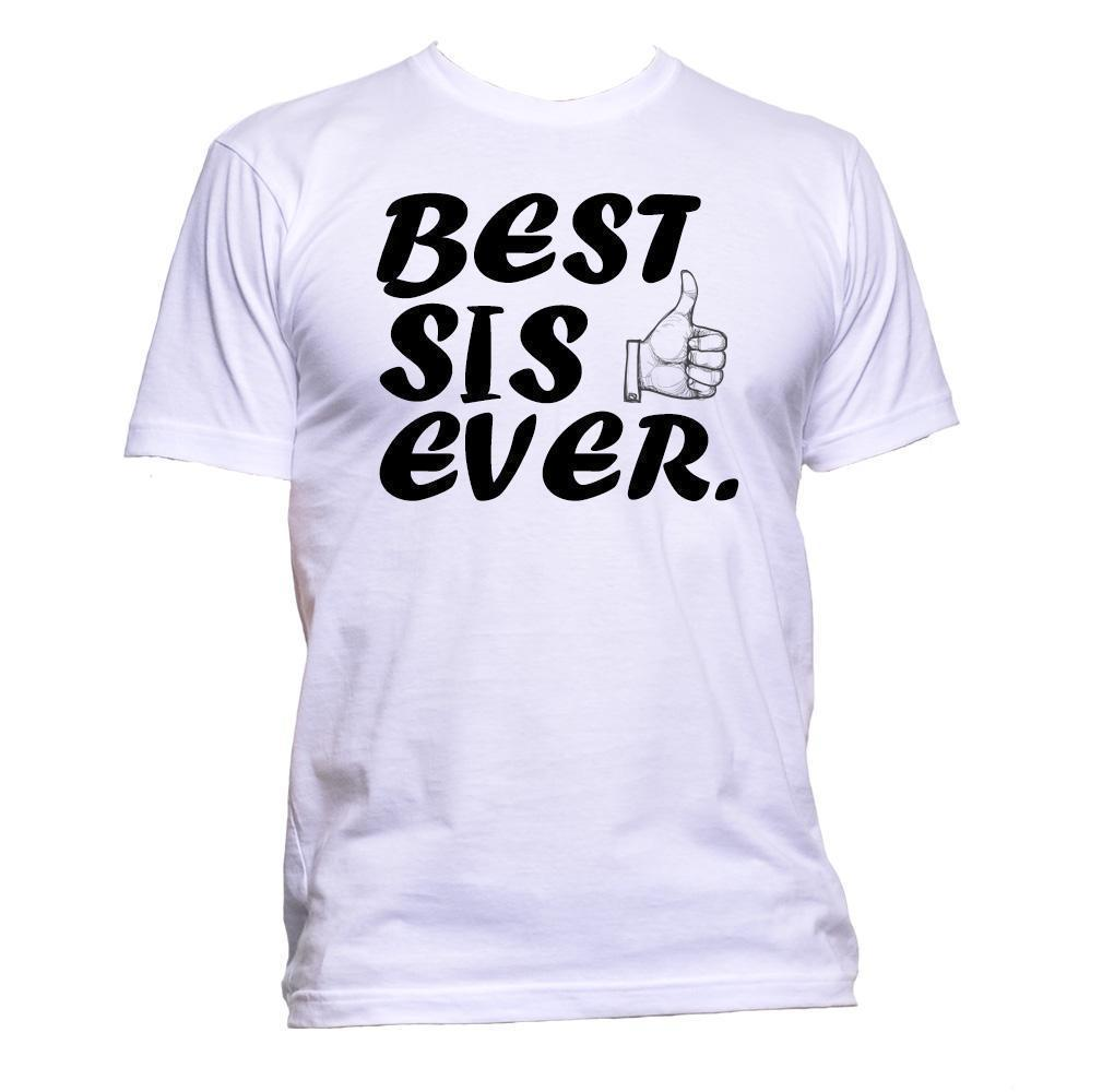 Best Sis Ever T-Shirt Mens Womens Unisex Fashion Slogan Comedy Cool Funny  Gift