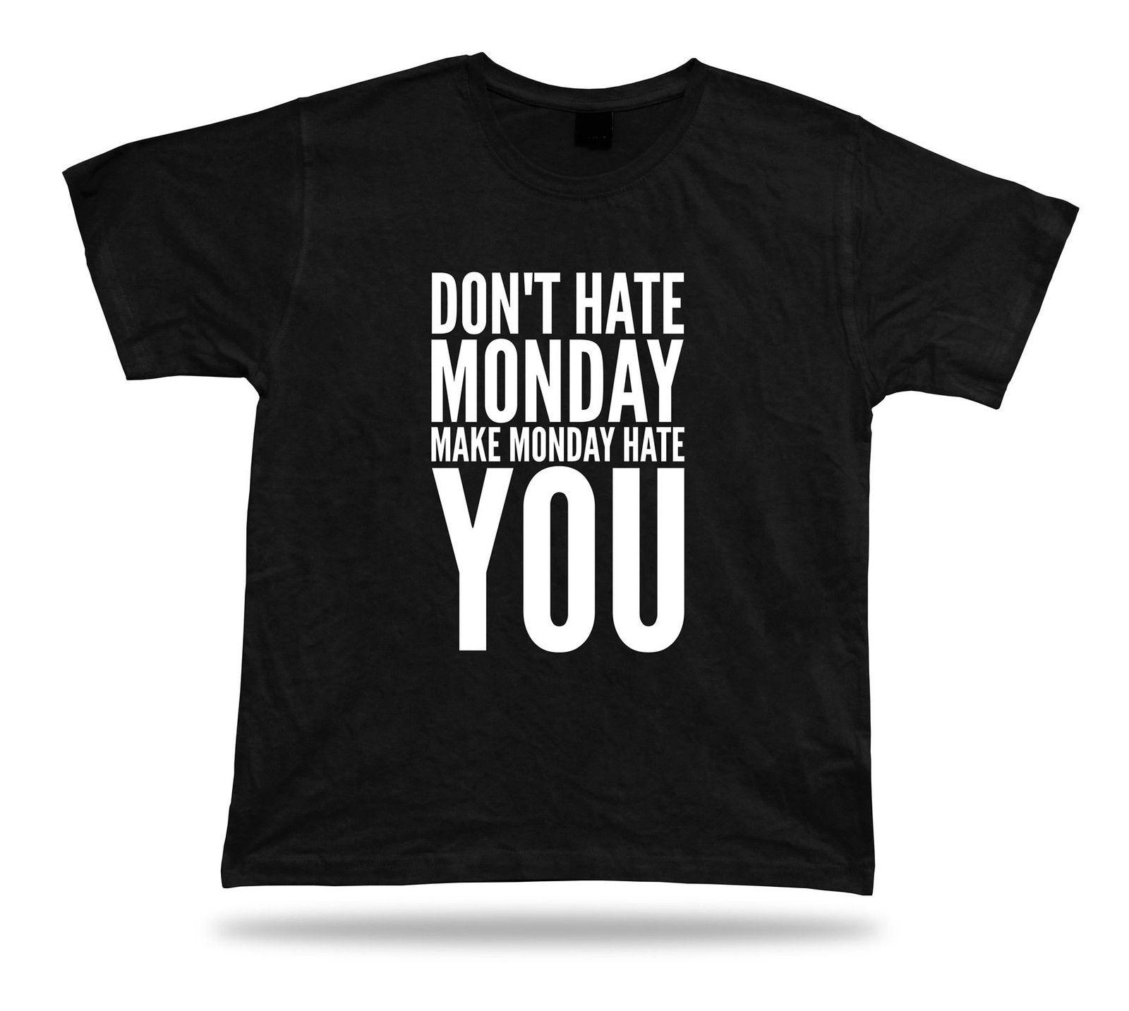 Tshirt Tee Shirt Birthday Gift Idea Funny Quote Monday Hate Work