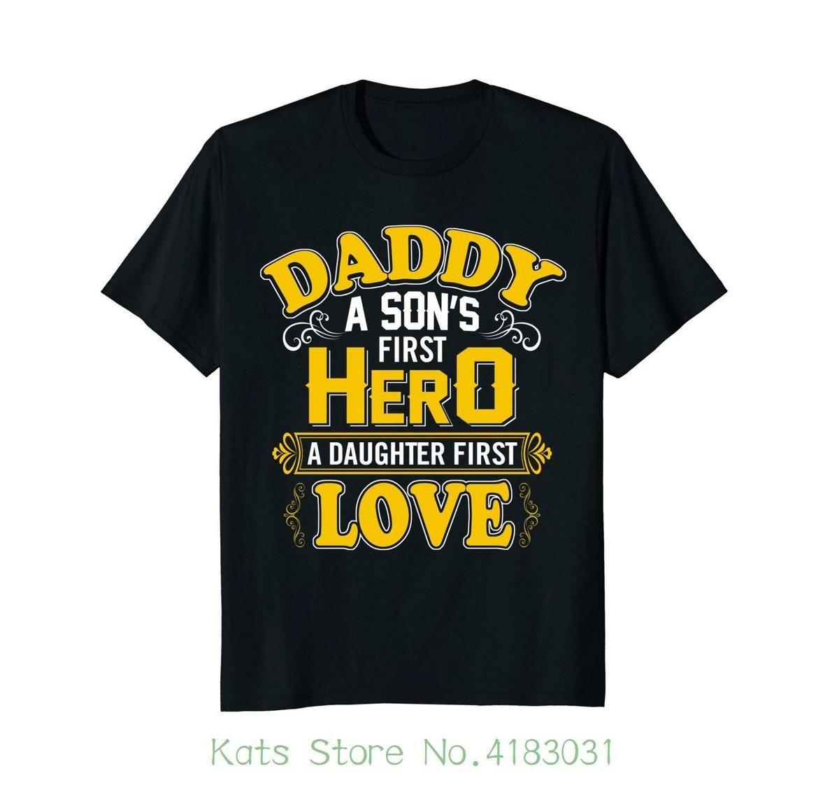 8c0b107d Daddy A Son's First Hero A Daughter's First Love T shirt Custom Made Good  Quality T Shirt