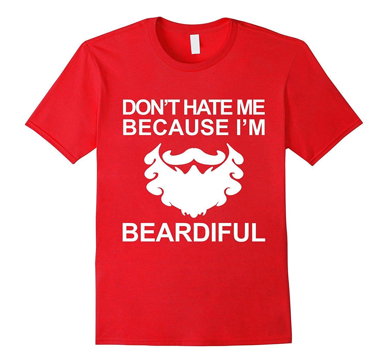 293f4abea Dont Hate Me Because Im Beardiful Funny Beard T Shirts Mens Shirt Printed  Shirts From Zhangxinye07, $14.21| DHgate.Com
