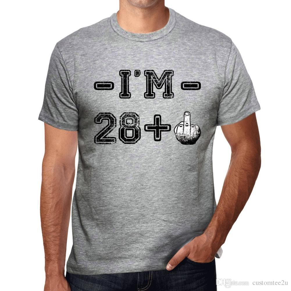 1802f8d7f99 I M 28 Plus Herren T Shirt Grau Geburtstag Geschenk 00445 T Shirt Men Man S  Best Design White Short Sleeve Custom Big Size Party Tshirt T Shirt Tee Best  ...