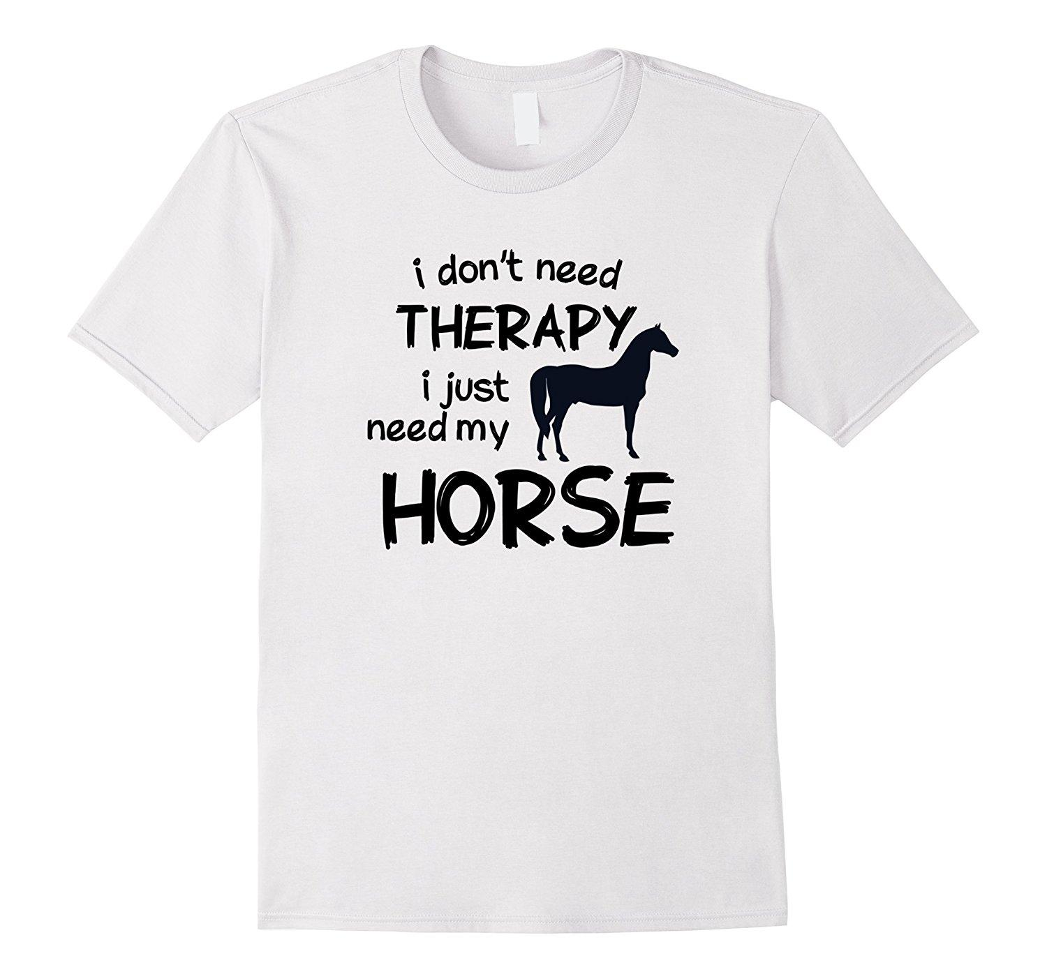 4839b5256b4 Horse Riding T Shirt I Dont Need Therapy I Just Ride T Shirt Summer Style  Funny T Shirt Short Sleeve Tops Tee Plus Size Crazy T Shirt T Shir From  Conbostore ...