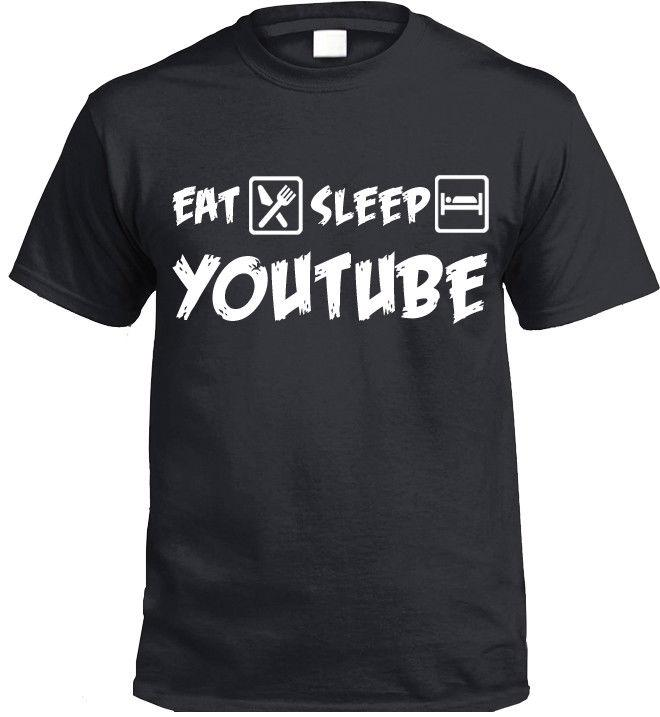 49f3282ed Eat Sleep YOUTUBE T Shirt Funny You Tube Gift Present All Shirts Ridiculous  T Shirts From Rutmerch, $11.01| DHgate.Com