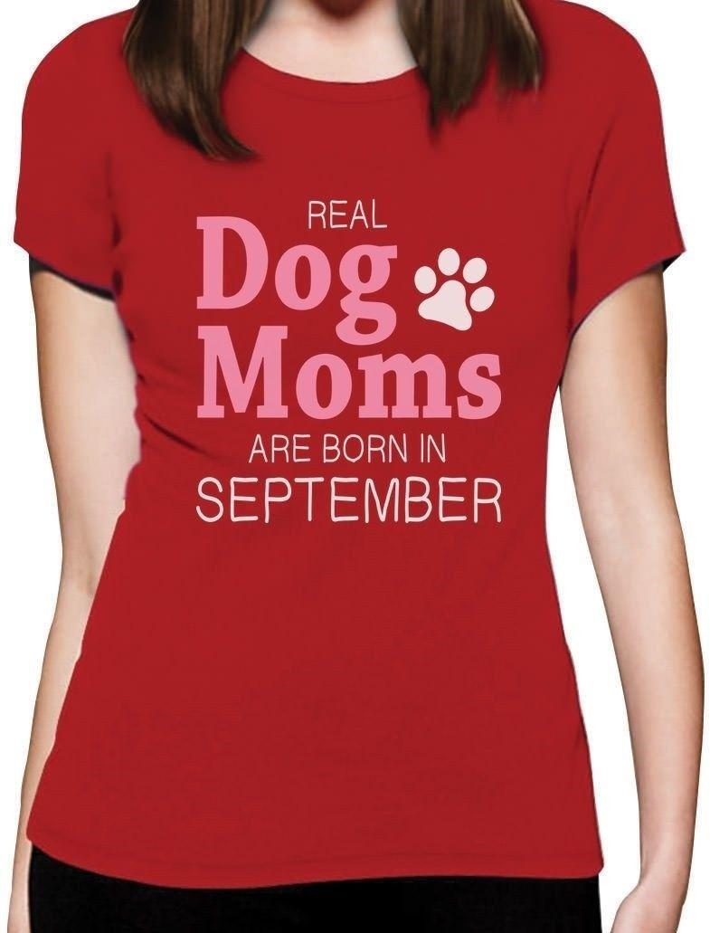 Real Dog Moms Are Born In September Birthday Gift For Women T Shirt Funny Unisex Casual Tshirt Shopping Awesome Tee Shirts From