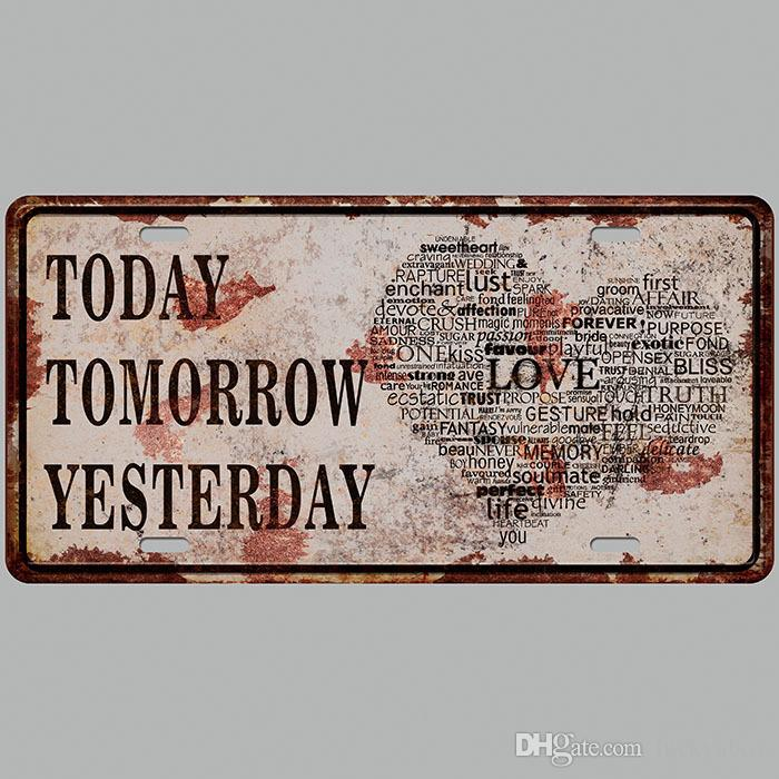 Today Tomorrow Yesterday Car Plates Number USA License Plate Garage Plaque Metal Tin Sign Bar Decoration Vintage Home Decor