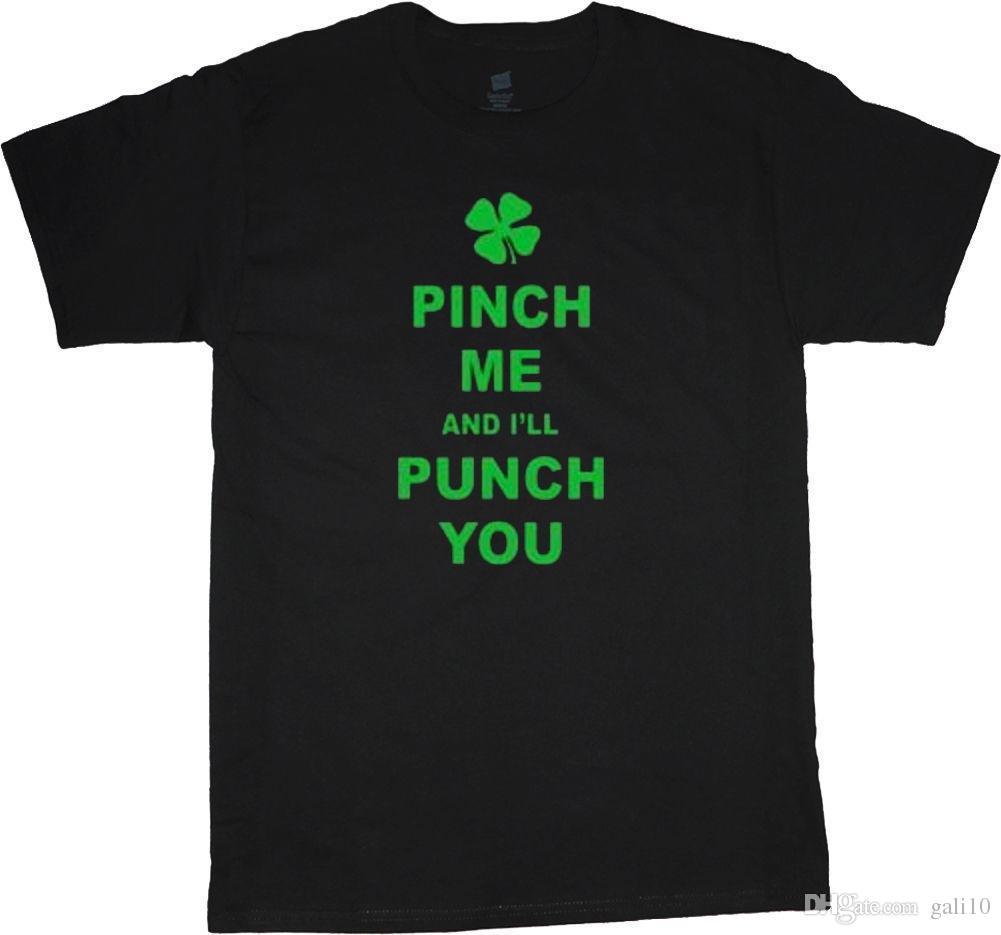 5cee57448 O Neck Teenage T Shirt Funny St Patricks Day Shirt Pinch Me And I'Ll Punch  You Saying Tee Shirt Printable T Shirts T Shrits From Gali10, $15.22   DHgate.Com