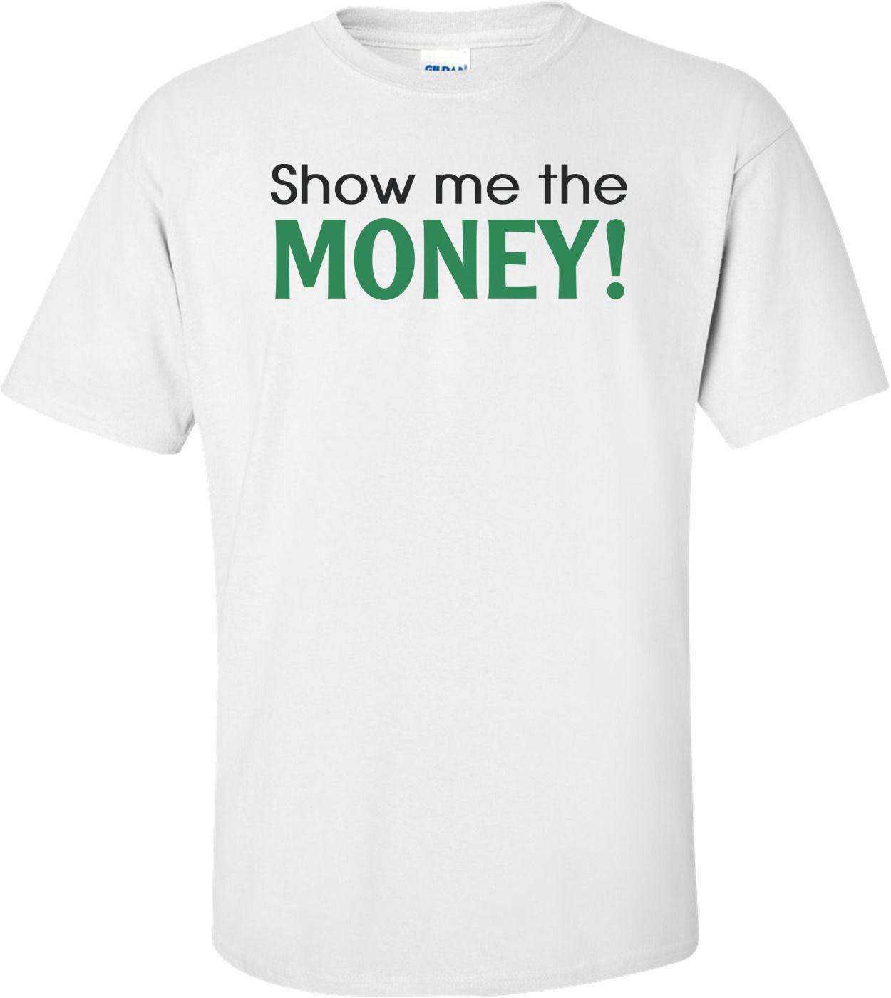 Show Me The Money T Shirt 3d Men Hot Cheap Short Sleeve Male T Shirt 100%  Cotton Short Sleeves Tee Shirts Top Tee Graphic Tee Shirts T Shirt Sayings  From ... c6228180922c