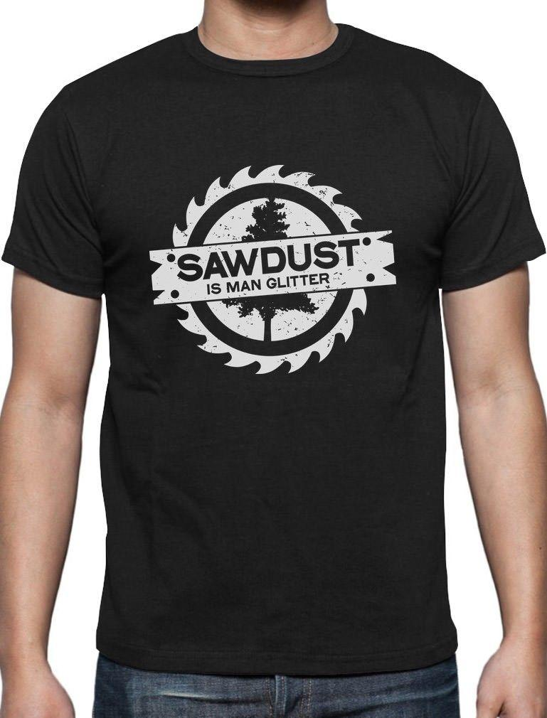 Sawdust Is Man Glitter Funny Woodworking Saw Dust Gift T Shirt Manly Funny  Unisex Casual Tee Gift T Shirts Funny Great T Shirts From Shirt monkey 8d7312343716