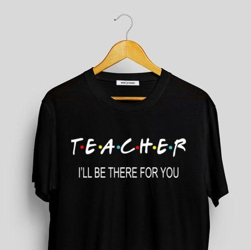 Tops & Tees Teacher Shirt Ill Be There For You Friends Tv Shirt Kinder Teacher T Shirt A Great Variety Of Models