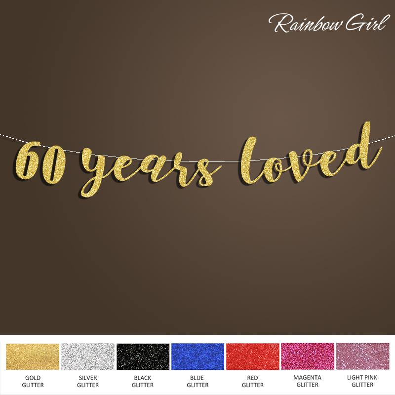 2019 60 Years Loved Glitter Banner 60th Birthday Party Decorations Bunting Sixty Today Anniversary Events Sign Home Decor Supplies From Harriete