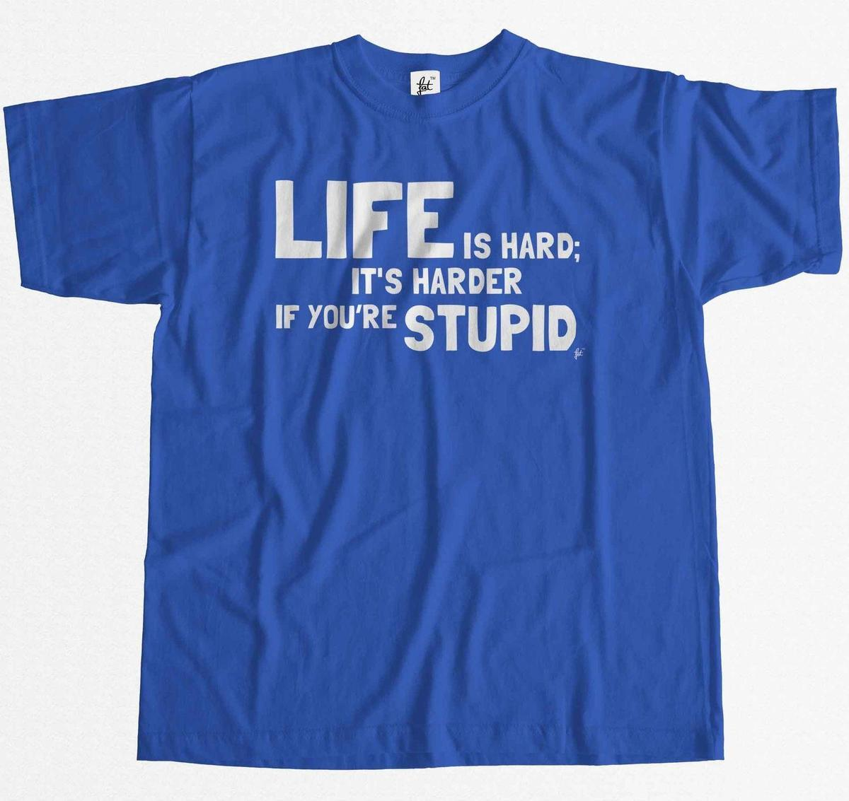 e1d45720 Life Is Hard It'S Harder If You'Re Stupid Mens T Shirt On T Shirts It Tee  Shirts From Yuxin02, $13.8| DHgate.Com
