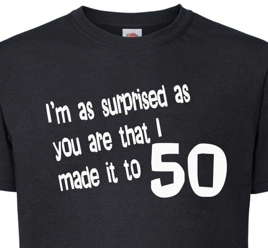 50th Birthday T Shirt IM As Surprised You That I Made It To 50 Funny Gift Jacket Croatia Leather Tshirt Clothes Crazy Shirts Designs From