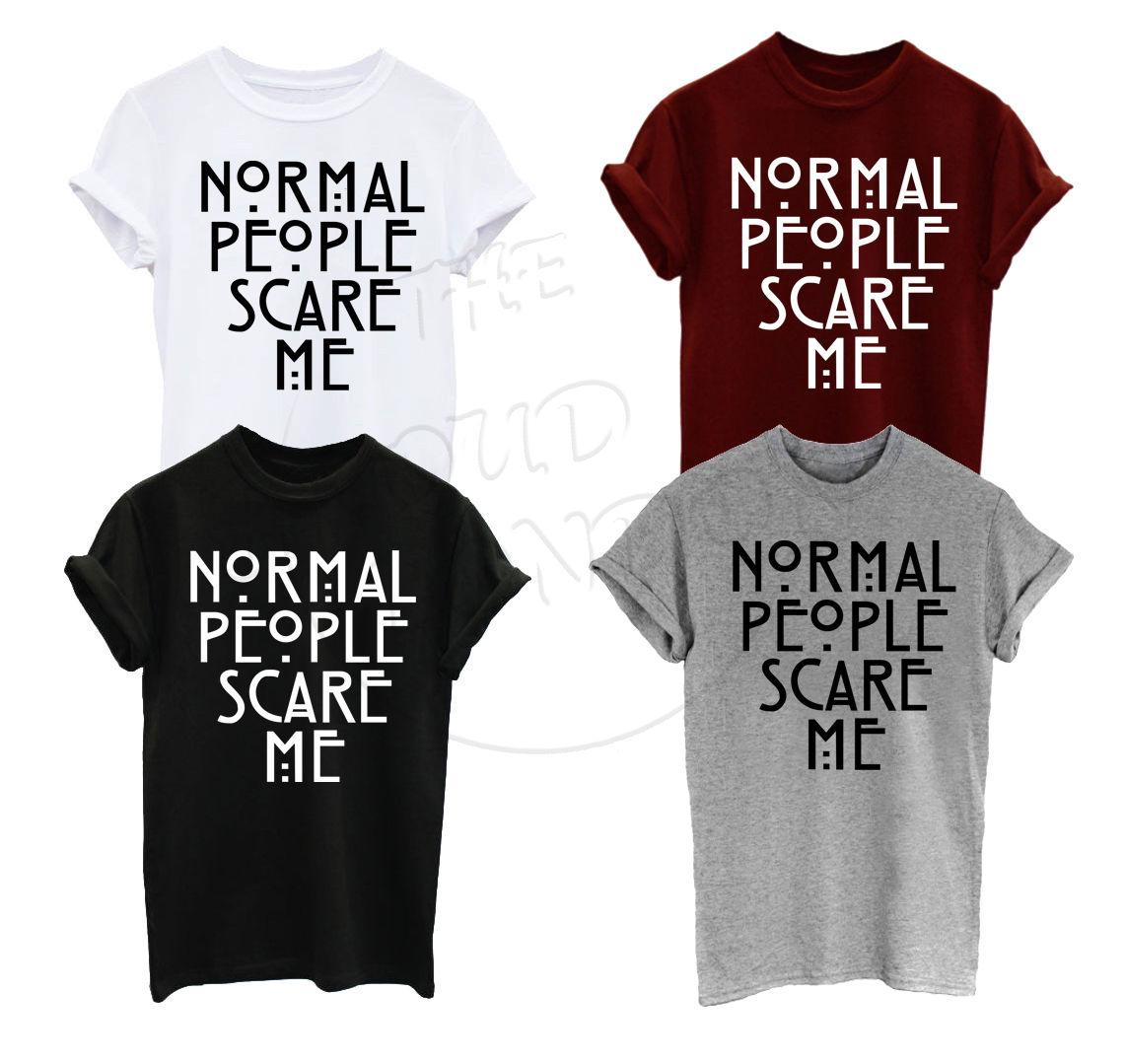 36f9e3d79 NORMAL PEOPLE SCARE ME HORROR STORY TUMBLR FASHION FUNNY MENS WOMENS TSHIRT  Shop For T Shirts Online T Shirt With A T Shirt On It From Happyluke, ...