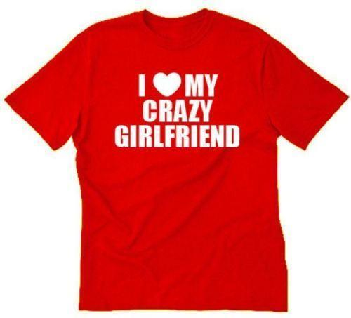I Love My Crazy Girlfriend T Shirt Funny Valentines Day Tee Shirt S