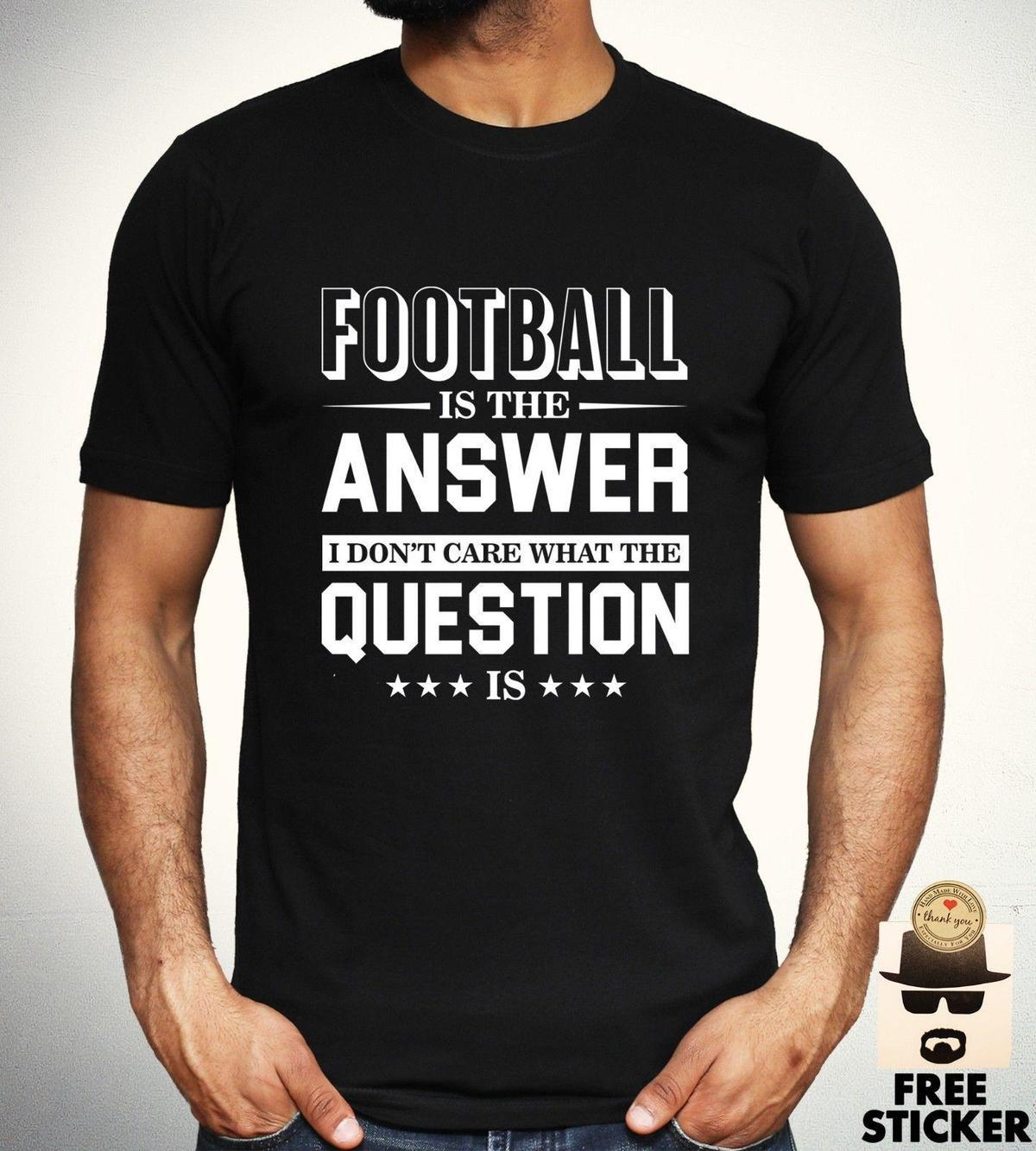 c2fdf63ae Football Is The Answer T Shirt Funny Sports Fan Novelty Tee Mens Gift Top S  XL The Following T Shirts This T Shirt From Amesion71, $12.08| DHgate.Com