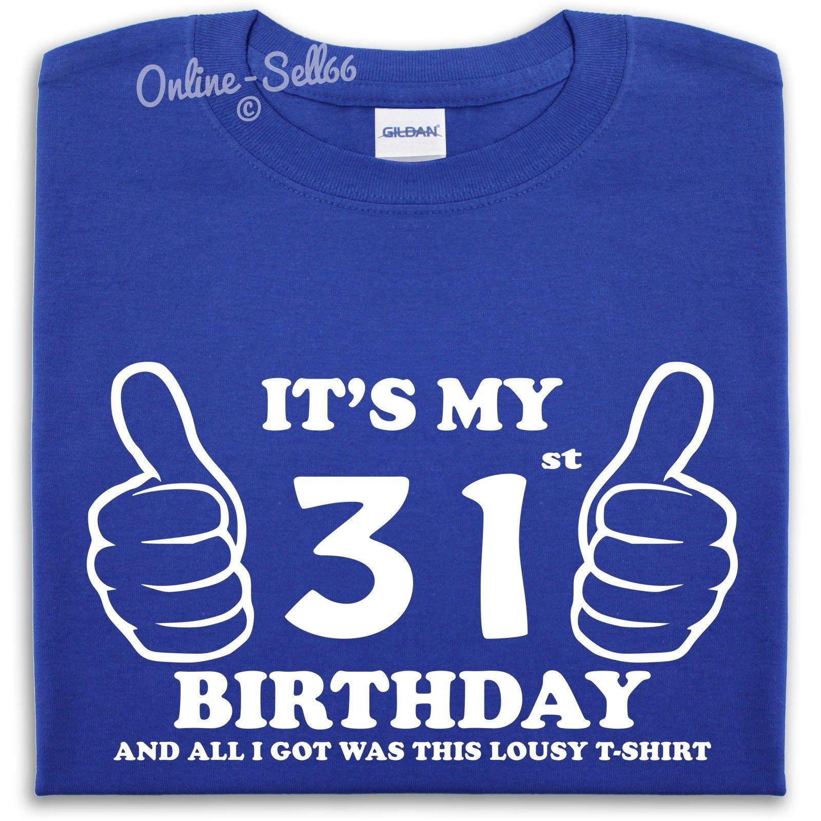 TS My 31st Birthday Lousy T Shirt Awesome Gift Present Idea Mens Womens Cool Casual Pride Men Unisex New Fashion Tshirt The Coolest Shirts
